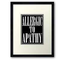 ALLERGIC TO APATHY - WHITE LETTERING Framed Print