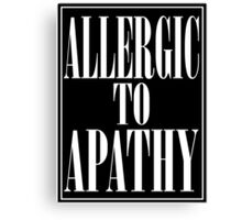 ALLERGIC TO APATHY - WHITE LETTERING Canvas Print