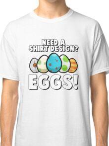 Eggs! Classic T-Shirt