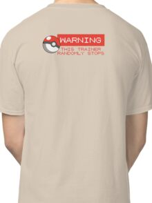 Warning - This trainer randomly stops - Pokemon Go Classic T-Shirt