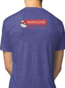 Warning - This trainer randomly stops - Pokemon Go Tri-blend T-Shirt