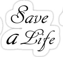 Save a life. Sticker