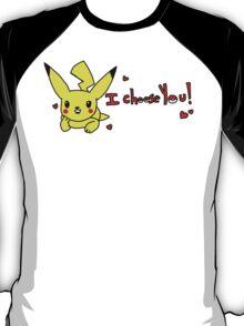I choose you~ T-Shirt