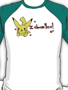 I choose you~ T-Shirt