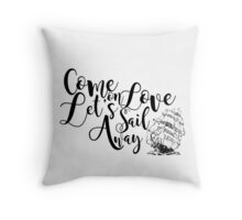 Come On Love Let's Sail Away  Throw Pillow