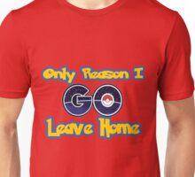 Pokemon Go- Only Reason I Leave Home Unisex T-Shirt