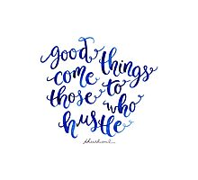 Good Things Come to Those Who Hustle Photographic Print
