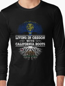 California - Living In Oregon With California Roots Long Sleeve T-Shirt