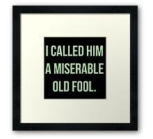 I Called Him A Miserable Old Fool Framed Print