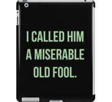I Called Him A Miserable Old Fool iPad Case/Skin