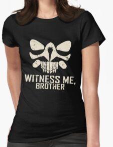 IMMORTAN JOE: WITNESS ME  Womens Fitted T-Shirt
