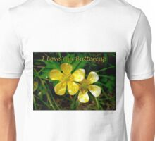 I Love You Buttercup Unisex T-Shirt