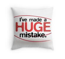 I've Made a Huge Mistake Throw Pillow