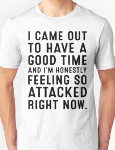 I Came Out To Have A Good Time (Black Text) T-Shirt