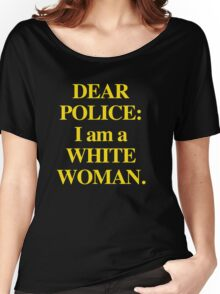 Dear Police: I am a White Woman Women's Relaxed Fit T-Shirt