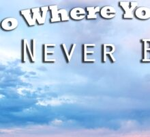 Where You've Never Been Sticker