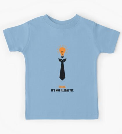 Think Not Illegal Yet Business Quotes Poster Kids Tee