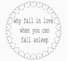 why fall in love when you can fall asleep One Piece - Short Sleeve