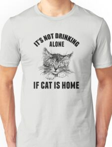 Not drinking alone Unisex T-Shirt