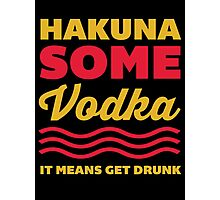 Hakuna Some Vodka Photographic Print