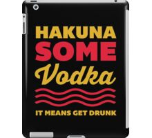 Hakuna Some Vodka iPad Case/Skin