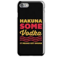 Hakuna Some Vodka iPhone Case/Skin