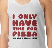 I Only Have Time For Pizza Tank Top