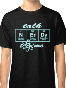 Talk Nerdy to me... Classic T-Shirt