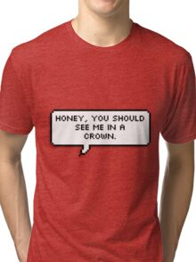 Honey, You Should See Me in a Crown Tri-blend T-Shirt