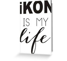 KPOP Ikon T-shirt - Is My Life. IKON KPOP DESIGN Greeting Card