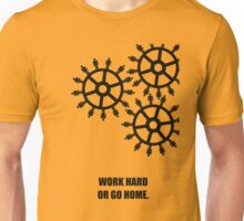 Work Hard Or Go Home - Inspirational Quotes Unisex T-Shirt