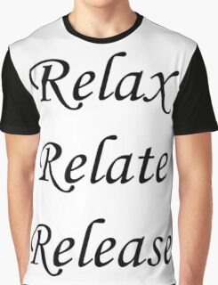 Relax, Relate, Release Graphic T-Shirt