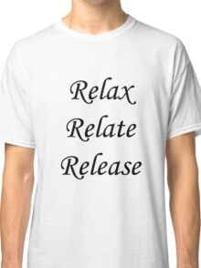 Relax, Relate, Release Classic T-Shirt