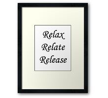 Relax, Relate, Release Framed Print