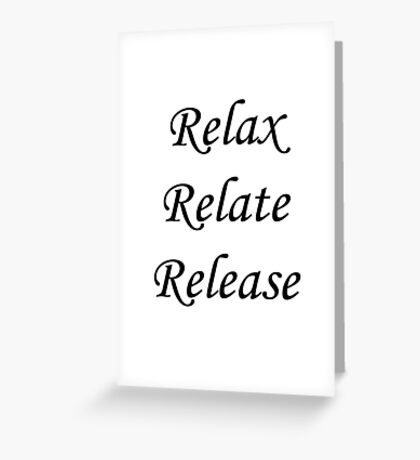 Relax, Relate, Release Greeting Card