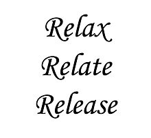 Relax, Relate, Release Photographic Print