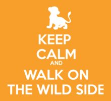keep calm and - walk on the wild side by Pinya