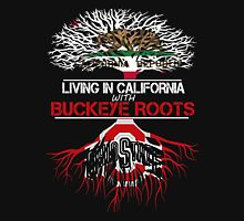 Ohio - Living In California With Buckeye Roots Unisex T-Shirt