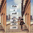 """""""Take a Walk On The Wild Side"""" - Lou Reed by WitchDesign"""
