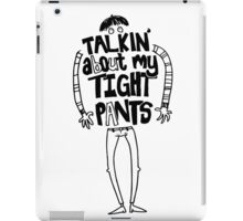 Tight Pants - black iPad Case/Skin
