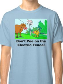 Don't Pee on the Electric Fence Classic T-Shirt