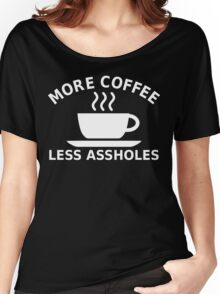 More Coffee, Less Assholes Women's Relaxed Fit T-Shirt
