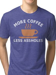 More Coffee, Less Assholes Tri-blend T-Shirt