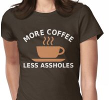 More Coffee, Less Assholes Womens Fitted T-Shirt