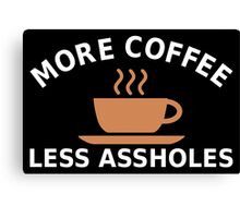 More Coffee, Less Assholes Canvas Print