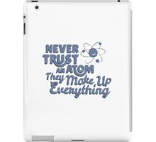 Never Trust An Atom They Make Up EveryThing T-shirt Tshirt Unisex Funny Men Women Male Female Boy Girl Adult iPad Case/Skin