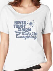 Never Trust An Atom They Make Up EveryThing T-shirt Tshirt Unisex Funny Men Women Male Female Boy Girl Adult Women's Relaxed Fit T-Shirt