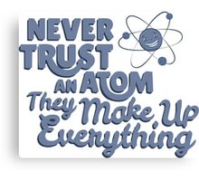 Never Trust An Atom They Make Up EveryThing T-shirt Tshirt Unisex Funny Men Women Male Female Boy Girl Adult Canvas Print