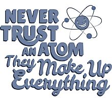 Never Trust An Atom They Make Up EveryThing T-shirt Tshirt Unisex Funny Men Women Male Female Boy Girl Adult Photographic Print