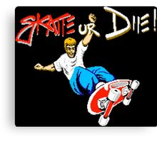 SKATE OR DIE! - 80s CLASSIC GAME Canvas Print